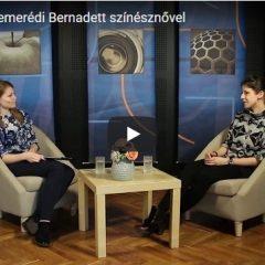 Beszélgetés Szemerédi Bernadett színésznővel